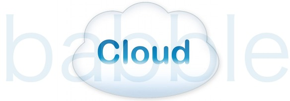 Cloud Babble ☛ Read the 'Going Cloud ~ Goodbye Desktop?' post