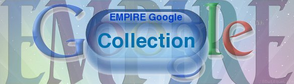 Click or Press and view the EMPIRE Google ☛ Collection