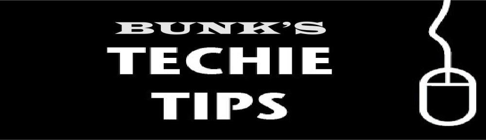 Bunk's Techie tips